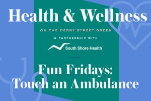 Fun Fridays: Touch an Ambulance Series with South Shore Health @ The Derby Street Shops Greenway